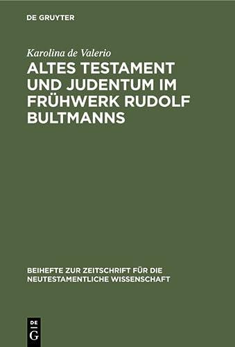 9783110142013: Altes Testament Und Judentum Im Fruhwerk Rudolf Bultmanns (Beihefte Zur Zeitschrift Fur Die Neutestamentliche Wissenschaft Und Die Kunde Der Alteren Kirche)
