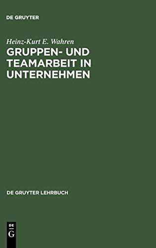 9783110142730: Gruppen- und Teamarbeit in Unternehmen (de Gruyter Lehrbuch)