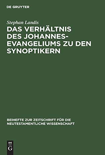 9783110143898: Das Verhaltnis Des Johannesevangeliums Zu Den Synoptikern (Beihefte zur Zeitschrift für die neutestamentliche Wissenschaft und die Kunde der älteren Kirche)