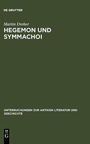 Hegemon Und Symmachoi (Untersuchungen Zur Antiken Literatur Und Geschichte): Martin Dreher