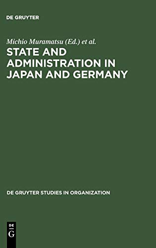 9783110144628: State and Administration in Japan and Germany (Degruyter Studies in Organization)