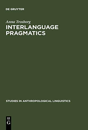 Interlanguage Pragmatics : Requests, Complaints, and Apologies: Anna Trosborg