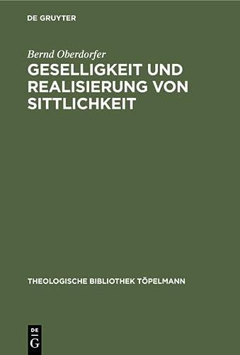 9783110145953: 69: Geselligkeit Und Realisierung Von Sittlichkeit: Die Theorieentwicklung Friedrich Schleiermachers Bis 1799 (THEOLOGISCHE BIBLIOTHEK TOPELMANN)