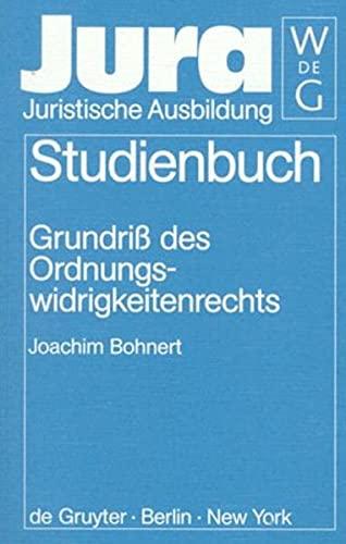 Grundriss des Ordnungswidrigkeitenrechts.: Bohnert, Joachim.