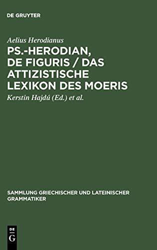 9783110148367: Ps.-Herodian, De figuris / Das attizistische Lexikon des Moeris (Sammlung Griechischer Und Lateinischer Grammatiker) (German Edition)