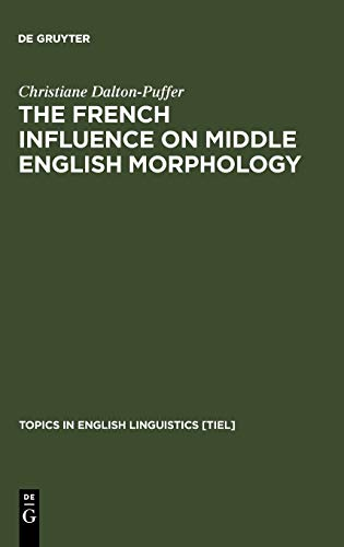 9783110149906: The French Influence on Middle English Morphology: A Corpus-Based Study on Derivation (Topics in English Linguistics)
