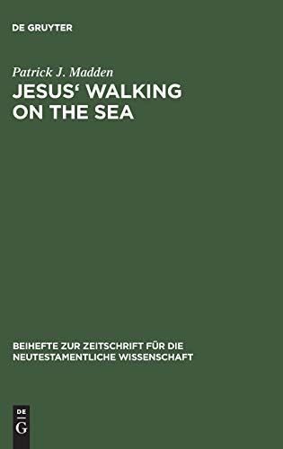 Jesus' Walking on the Sea: An Investigation of the Origin of the Narrative Account (Beihefte ...