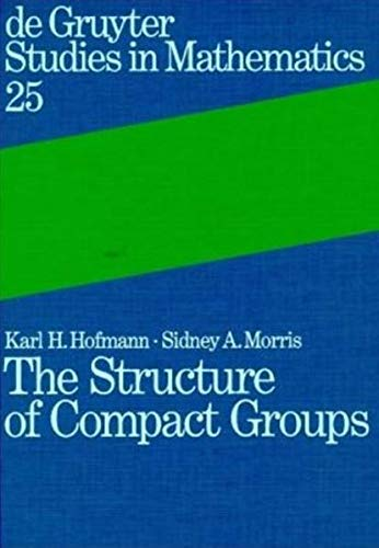The Structure of Compact Groups: A Primer for the Student: A Handbook for the Expert (De Gruyter ...