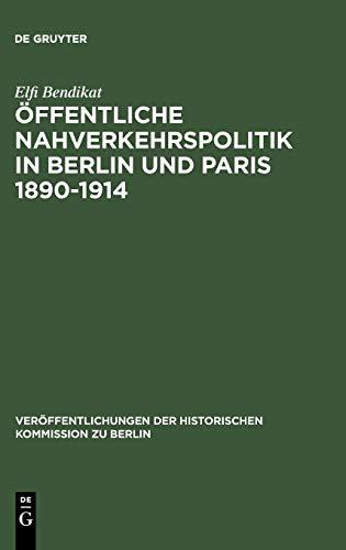 Öffentliche Nahverkehrspolitik in Berlin und Paris 1890-1914: Elfi Bendikat