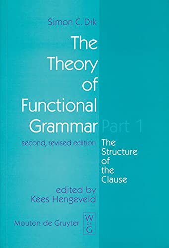 9783110154030: The Theory of Functional Grammar: The Structure of the Clause (Functional Grammar Series) (Pt. 1)
