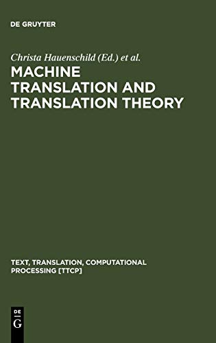 Machine Translation and Translation Theory (Studies in Anthropological Linguistics): Christa ...