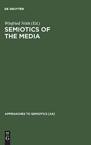 Semiotics of the Media: State of the Art, Projects, and Perspectives (Approaches to Semiotics: 127)...
