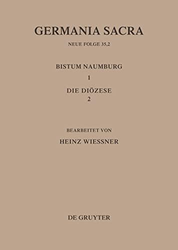 9783110155709: Germania Sacra, Bd 35,2, Die Bistümer der Kirchenprovinz Magdeburg: Das Bistum Naumburg 1,2: Die Diözese (Neue Folge , No 35,2) (German Edition)