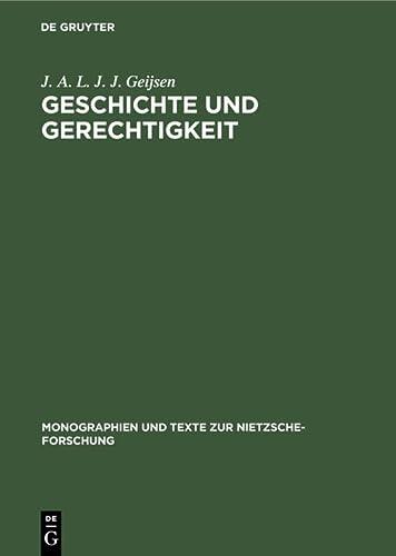 9783110156478: Geschichte Und Gerechtigkeit: Grundzuge Einer Philosophie Der Mitte Im Fruhwerk Nietzsches (MONOGRAPHIEN UND TEXTE ZUR NIETZSCHE-FORSCHUNG) (German Edition)