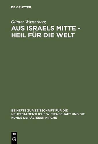9783110158649: Aus Israels Mitte - Heil für die Welt (Beihefte Zur Zeitschrift Fur Die Neutestamentliche Wissenschaft) (German Edition)