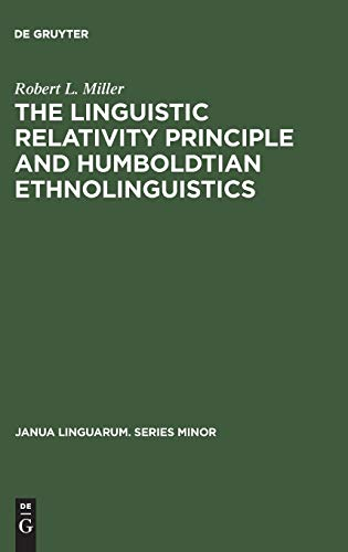 Linguistic Relativity Principle and Humboldtian Ethnolinguistics (Janua Linguarum Ser.) (3110160153) by Robert L. Miller