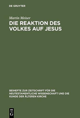 Die Reaktion des Volkes auf Jesus : Eine Redaktionskritische Untersuchung Zu Den Synoptischen ...