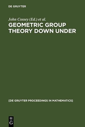9783110163667: Geometric Group Theory Down Under: Proceedings of a Special Year in Geometric Group Theory, Canberra, Australia, 1996 (De Gruyter Proceedings in Mathematics)