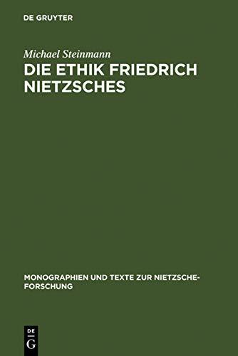 Die Ethik Friedrich Nietzsches (Monographien Und Texte Zur Nietzsche-Forschung) (German Edition): ...