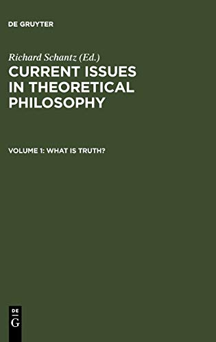 9783110164411: Current Issues in Theoretical Philosophy: What is Truth? v. 1: What Is Truth? v. 1 (Current issues in theoretical philosophy)