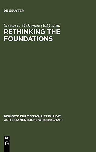 9783110165197: Rethinking the Foundations: Historiography in the Ancient World and in the Bible : Essays in Honour of John Van Seters