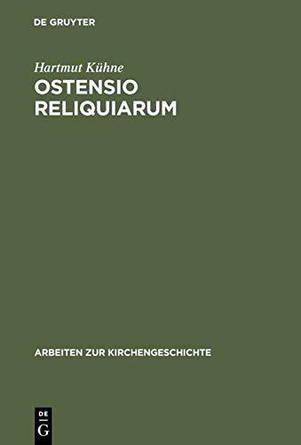 Ostensio reliquiarum: Untersuchungen über Entstehung, Ausbreitung, Gestalt: Kühne, Hartmut
