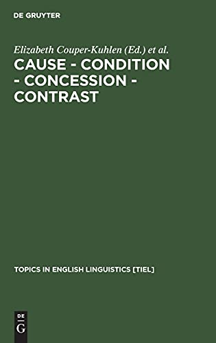 9783110166903: Cause, Condition, Concession, Contrast: Cognitive and Discourse Perspectives (Topics in English Linguistics, No 33)