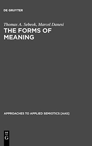 9783110167511: The Forms of Meaning: Modeling Systems Theory and Semiotic Analysis (Approaches to Applied Semiotics)