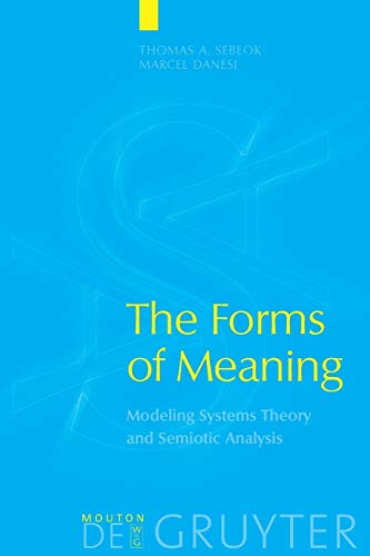 9783110167528: The Forms of Meaning: Modeling Systems Theory and Semiotic Analysis (Approaches to Applied Semiotics)