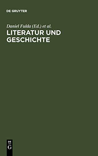 9783110170238: Literatur und Geschichte: Ein Kompendium zu ihrem Verhältnis von der Aufklärung bis zur Gegenwart (German Edition)