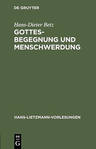 Gottesbegegnung und Menschwerdung (Hans-Lietzmann-Vorlesungen) (German Edition) (3110170884) by Hans-Dieter Betz