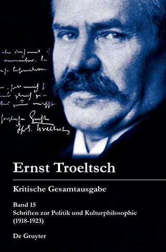 9783110171570: Schriften zur Politik und Kulturphilosophie (1918-1923): Schriften Zur Politik Und Kulturphilosophie (1918 - 1923) Vol 15 (Ernst Troeltsch - Kritsche Gesamtausgabe)