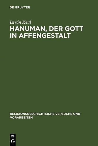 9783110171877: Hanuman, Der Gott in Affengestalt: Entwicklung Und Erscheinungsformen Seiner Verehrung (Religionsgeshichtliche Versuche und Vorarbeitan) (German ... Versuche Und Vorarbeiten)