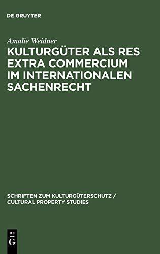 9783110172119: Kulturguter ALS Res Extra Commercium Im Internationalen Sachenrecht (Schriften Zum Kulturga1/4terschutz / Cultural Property Studi) (German Edition)