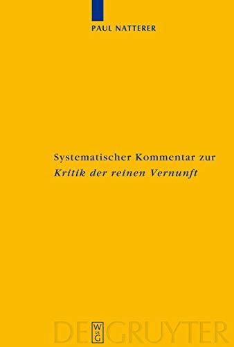 Systematischer Kommentar zur Kritik der reinen Vernunft: Paul Natterer