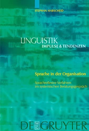 9783110177152: Sprache in der Organisation: Sprachreflexive Verfahren im systemischen Beratungsgespräch: Sprachreflexive Verfahren Im Systemischen Beratungsgesprach (Linguistik: impulse und tendenzen)
