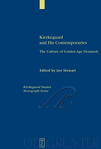 Kierkegaard and His Contemporaries: The Culture of Golden Age Denmark (Kierkegaard Studies Monograph Series 10) (3110177625) by Stewart, Jon