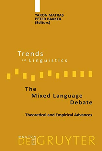 The Mixed Language Debate: Theoretical and Empirical: Matras, Yaron /