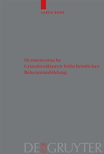 Hermeneutische Grundstrukturen frühchristlicher Bekenntnisbildung: Riedl, Gerda