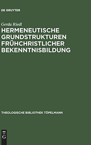 Hermeneutische Grundstrukturen frühchristlicher Bekenntnisbildung: Gerda Riedl