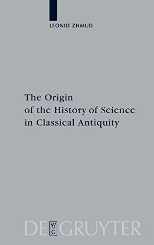 9783110179668: The Origin of the History of Science in Classical Antiquity (Peripatoi 19)