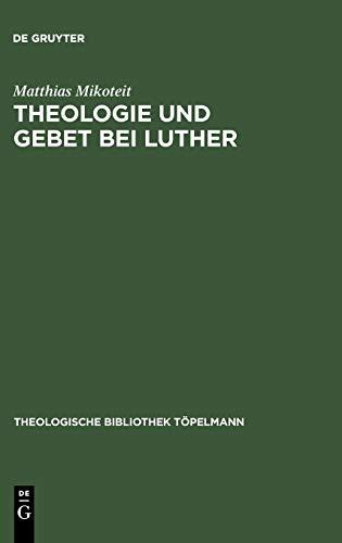 9783110179798: Theologie und Gebet bei Luther: Untersuchungen zur Psalmenvorlesung 1532-1535 (Theologische Bibliothek Topelmann)