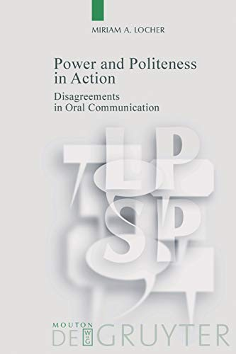 9783110180077: Power and Politeness in Action: Disagreements In Oral Communication (Language, Power, and Social Process)