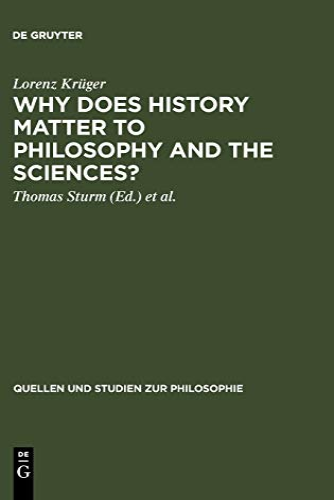 9783110180428: Why Does History Matter to Philosophy and Sciences?: Selected Essays (Quellen Und Studien Zur Philosophie)
