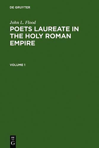 Poets Laureate in the Holy Roman Empire: A Bio-bibliographical Handbook: John L. Flood