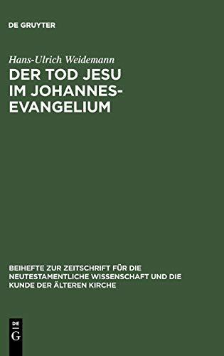 Der Tod Jesu im Johannesevangelium (Beihefte Zur Zeitschrift Fur Die Neutestamentliche Wissenschaft...