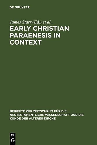 9783110181302: Early Christian Paraenesis in Context (Beihefte zur Zeitschrift fur die Neutestamentliche Wissenschaft und die Kunde der Alteren Kirche)