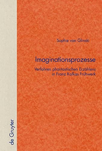 9783110181449: Imaginationsprozesse: Verfahren phantastischen Erzählens in Franz Kafkas Frühwerk: Verfahren Phantastischen Erzaehlens in Franz Kafkas Fruehwerk ... zur Literatur- und Kulturgeschichte)