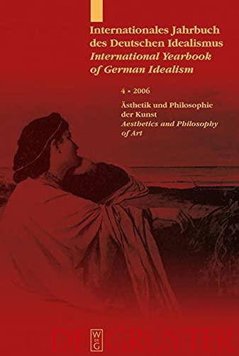 9783110182538: Internationales Jahrbuch des Deutschen Idealismus / International Yearbook of German Idealism: Band 4: 2006: Ästhetik und die Philosophie der Kunst / ... of Art (German and English Edition)