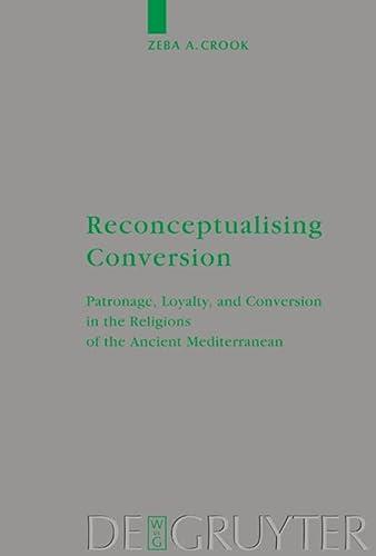9783110182651: Reconceptualising Conversion: Patronage, Loyalty, and Conversion in the Religions of the Ancient Mediterranean (Beihefte Zur Zeitschrift Fur die Neutestamentliche Wissensch)